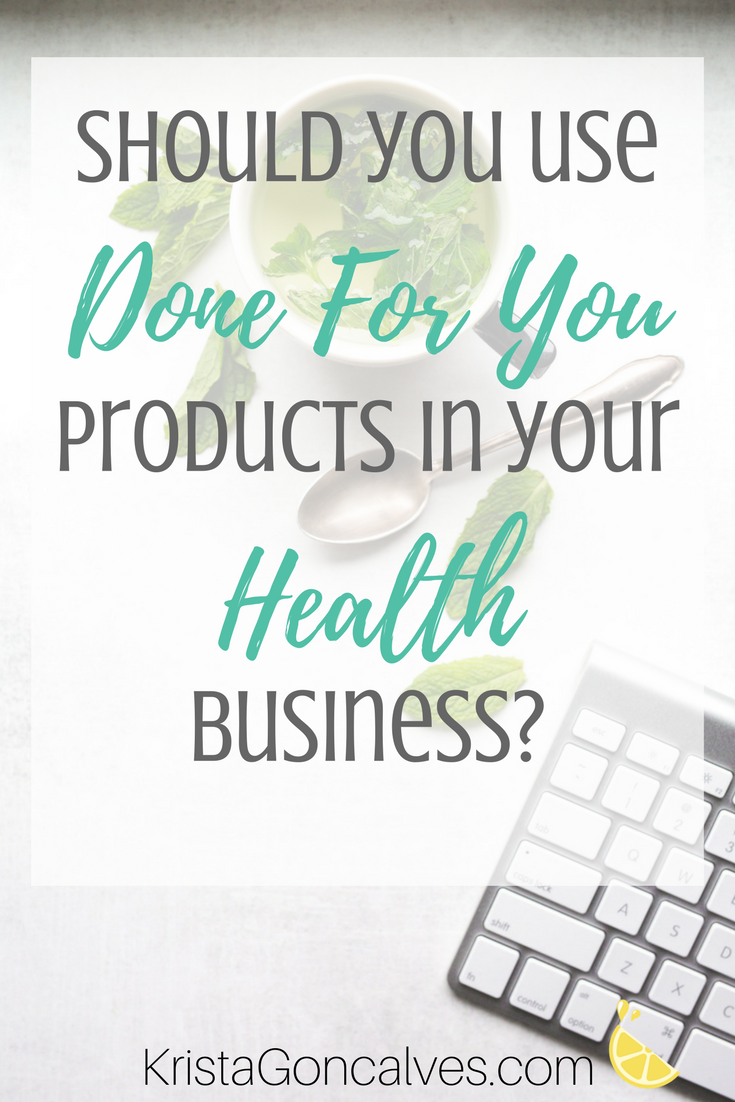 Should You Use Done For You Products in Your Health & Wellness Business?
