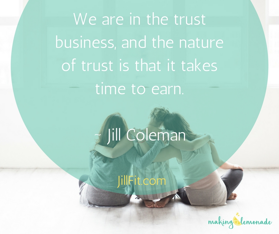 We're in the trust business, and the nature of trust is that it takes time to earn | Jill Coleman, JillFit