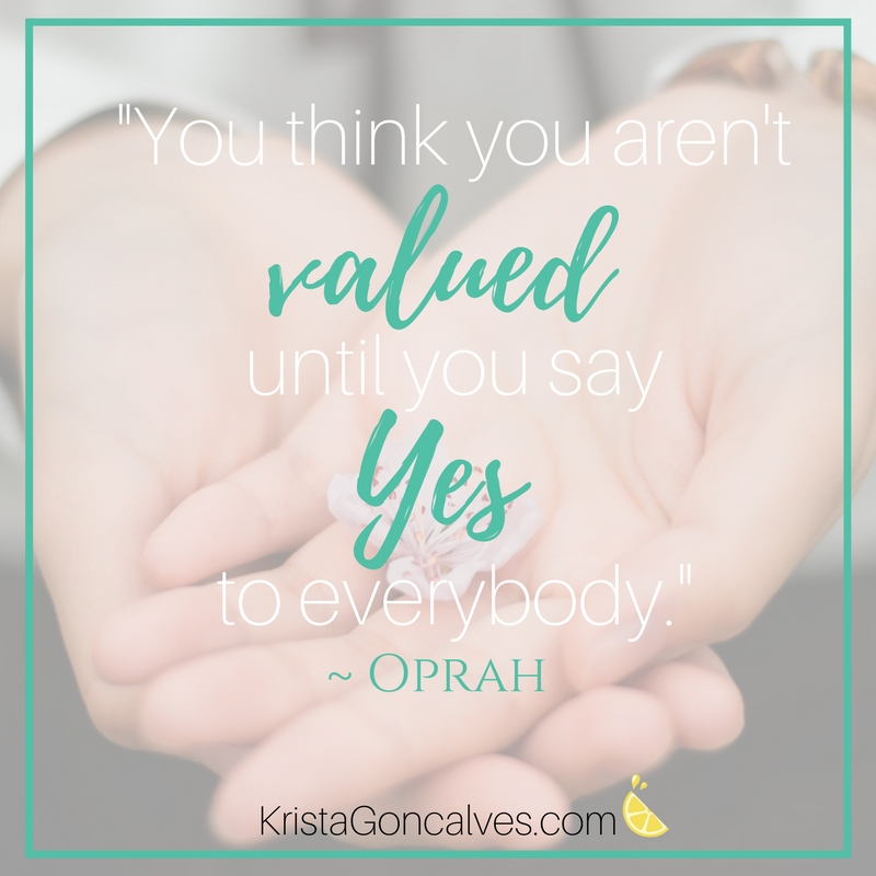 You think you aren't valued until you say yes to everybody | Oprah quote