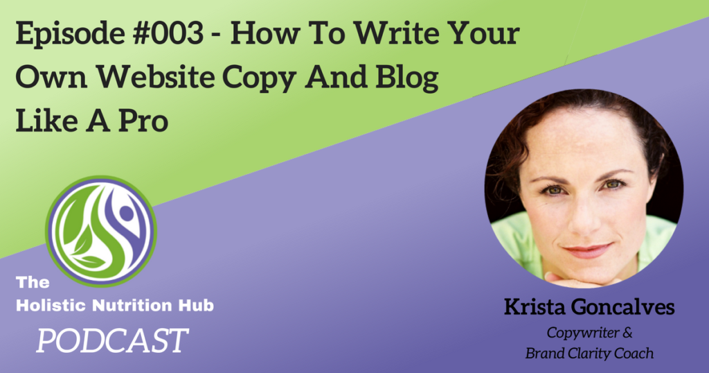 Holistic Nutrition Hub Podcast | Episode #3 How to Write Your Own Website Copy Like a Pro with Krista Goncalves