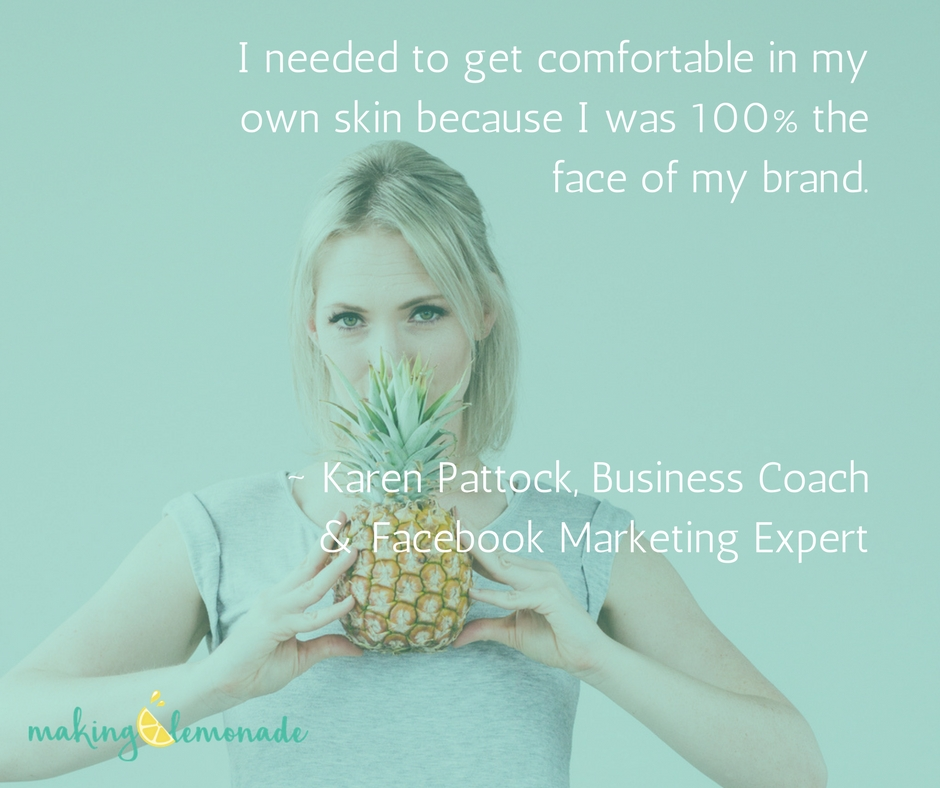 Get comfortable in your own skin - you are the face of your brand | Karen Pattock Quote