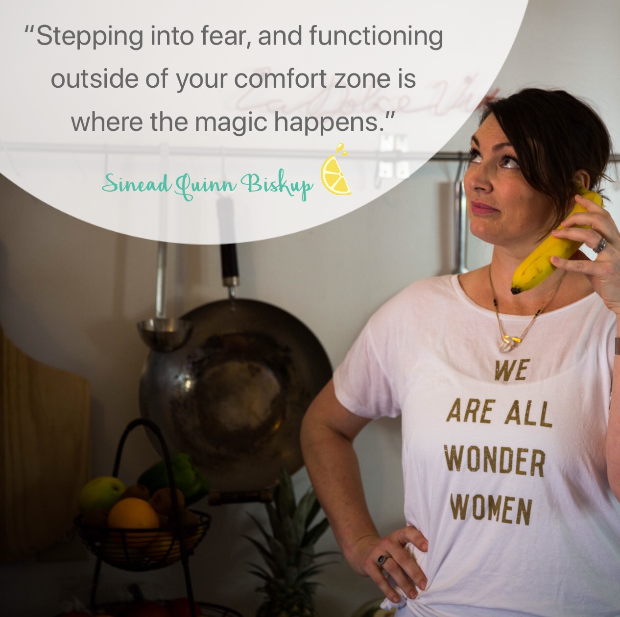 Sinead Quinn Biskup, Health Coach Quote: Stepping into fear, and functioning outside your comfort zone is where the magic happens.