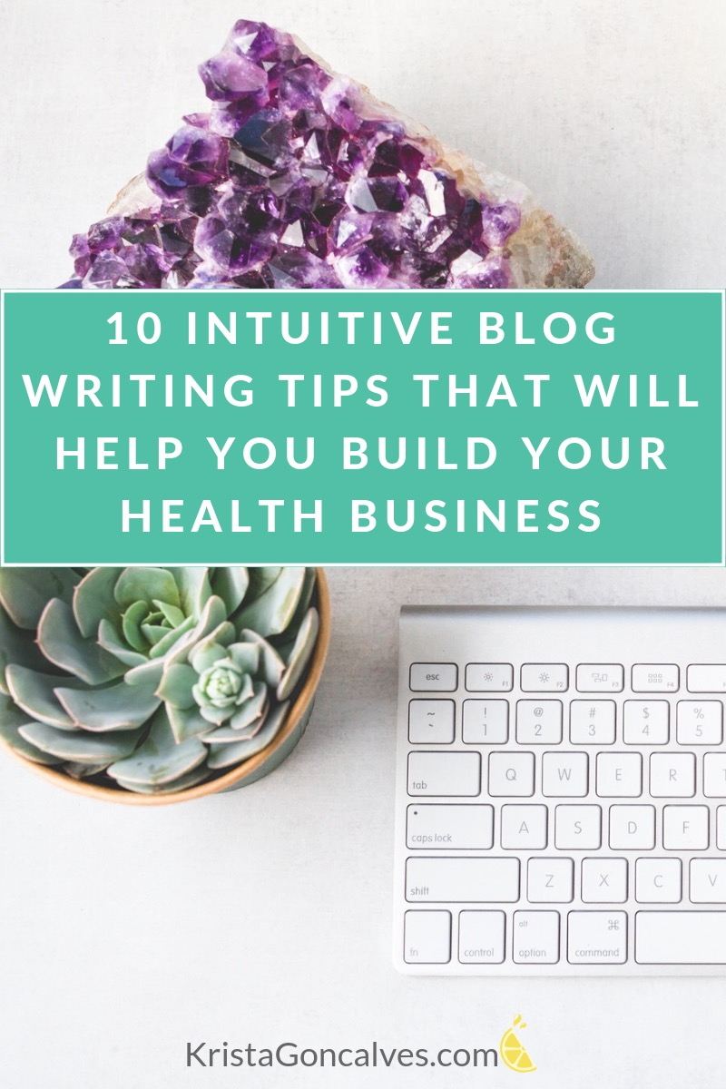 10 Intuitive Blog Writing Tips That Will Build Your Health Business