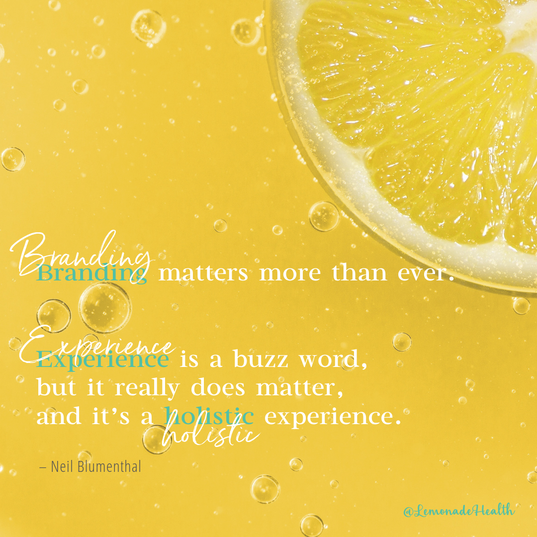Branding matters more than ever - and it's a holistic experience | Neil Blumenthal Quote | Making Lemonade