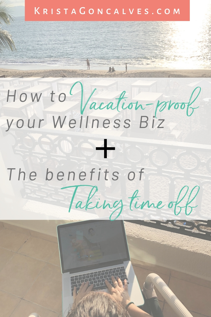 Why You Should Take Time Off From Your Wellness Business | Krista Goncalves Co.